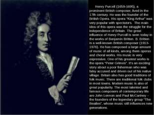 Henry Purcell (1659-1695), a prominent British composer, lived in the 17th c