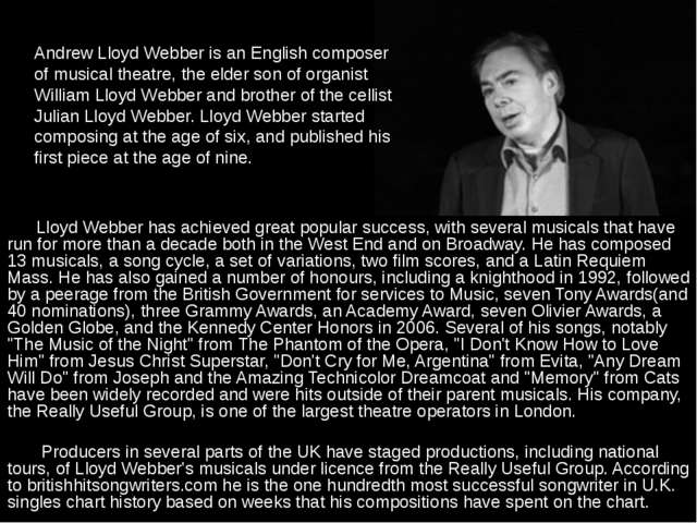 Lloyd Webber has achieved great popular success, with several musicals that...