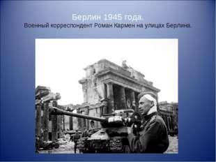 Берлин 1945 года. Военный корреспондент Роман Кармен на улицах Берлина.
