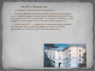1811-1817 г.г. Лицейские годы А. Пушкин поступил в Лицей 19 октября 1811 г.