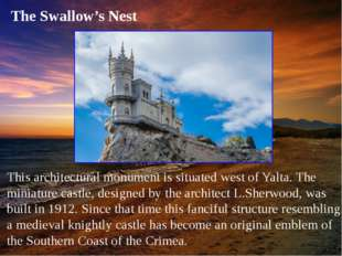 This architectural monument is situated west of Yalta. The miniature castle,