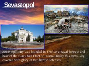 Sevastopol Sevastopol city was founded in 1783 as a naval fortress аnd base
