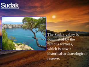 Sudak The Sudak valley is dominated by the famous fortress, which is now a hi
