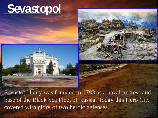 Sevastopol Sevastopol city was founded in 1783 as a naval fortress аnd base...