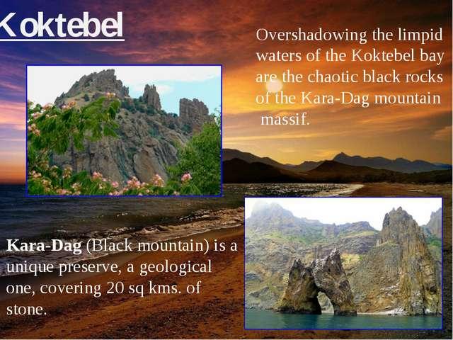 Koktebel Kara-Dag (Black mountain) is a unique preserve, a geological one, co...