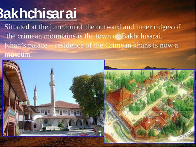 Bakhchisarai Situated at the junction of the outward and inner ridges of the...