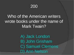 200 Who of the American writers wrote books under the name of Mark Twain? A)