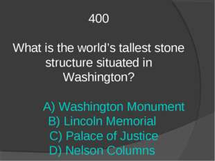 400 What is the world's tallest stone structure situated in Washington? A) Wa