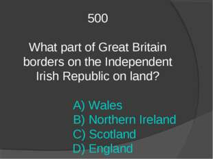 500 What part of Great Britain borders on the Independent Irish Republic on l