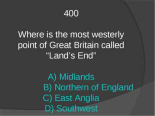 "400 Where is the most westerly point of Great Britain called ""Land's End"" A)"