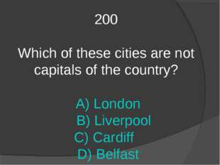 200 Which of these cities are not capitals of the country? A) London B) Liver