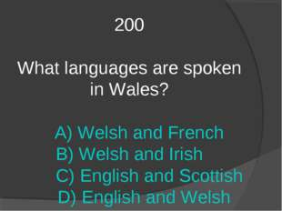 200 What languages are spoken in Wales? A) Welsh and French B) Welsh and Iris