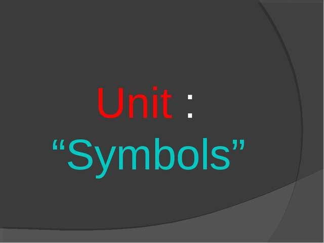 """Unit : """"Symbols"""""""