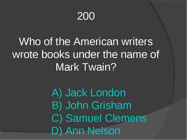 200 Who of the American writers wrote books under the name of Mark Twain? A)...