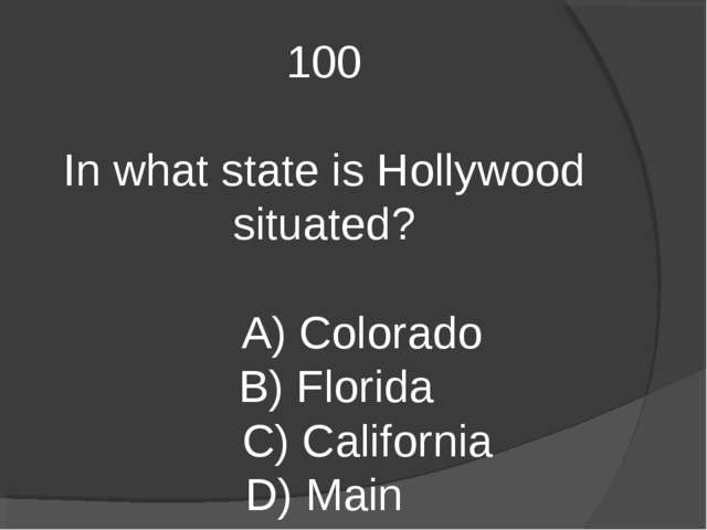 100 In what state is Hollywood situated? A) Colorado B) Florida C) California...