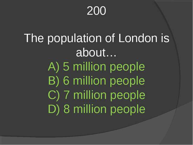 200 The population of London is about… A) 5 million people B) 6 million peopl...