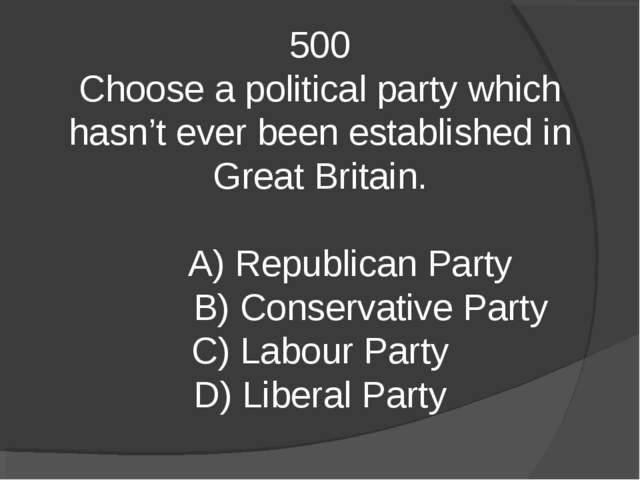500 Choose a political party which hasn't ever been established in Great Brit...