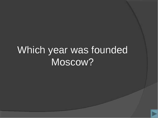 Which year was founded Moscow?