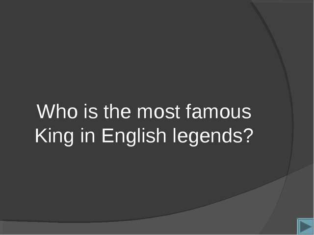 Who is the most famous King in English legends?