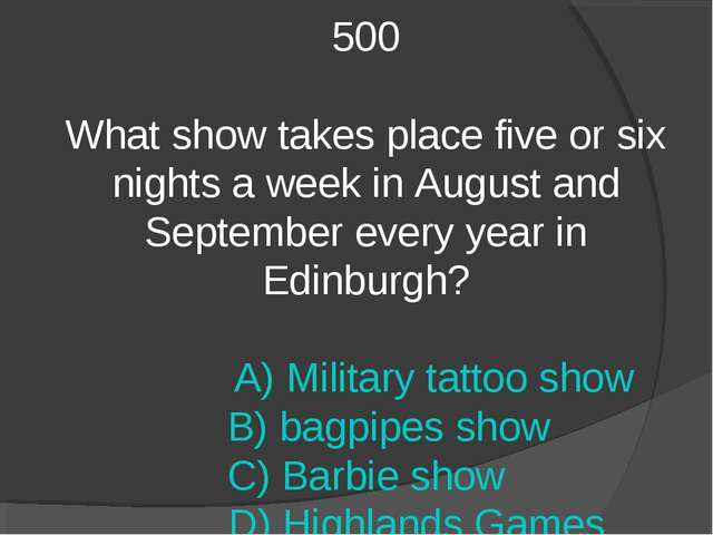 500 What show takes place five or six nights a week in August and September e...