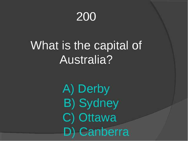 200 What is the capital of Australia? A) Derby B) Sydney C) Ottawa D) Canberra