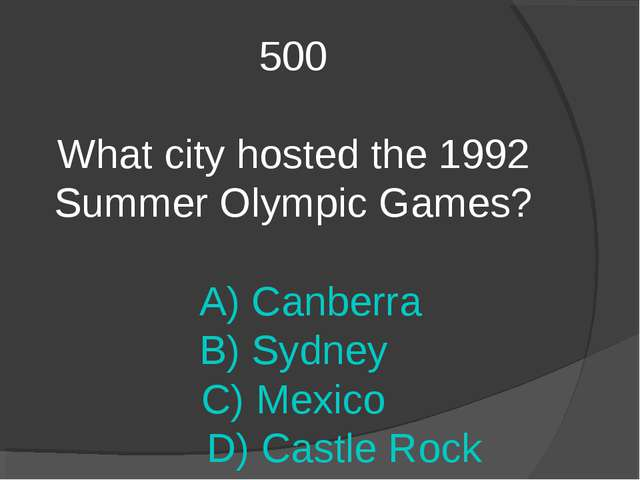 500 What city hosted the 1992 Summer Olympic Games? A) Canberra B) Sydney C)...