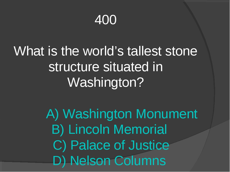 400 What is the world's tallest stone structure situated in Washington? A) Wa...