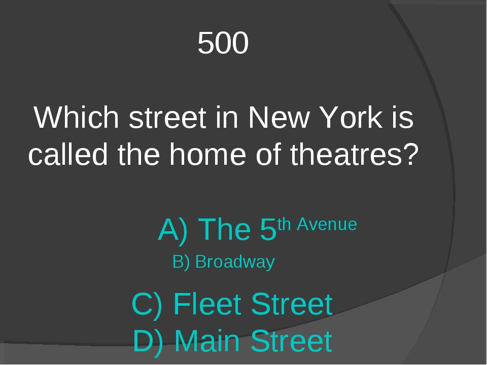 500 Which street in New York is called the home of theatres? A) The 5th Avenu...