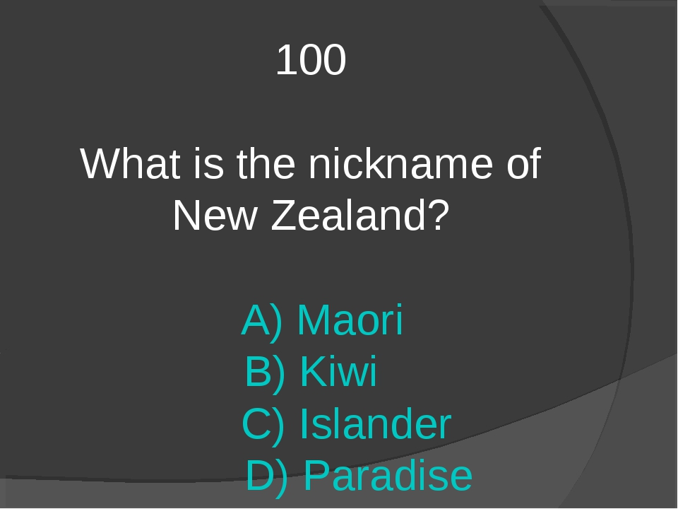 100 What is the nickname of New Zealand? A) Maori B) Kiwi C) Islander D) Para...