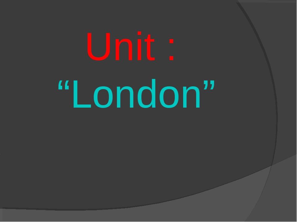 """Unit : """"London"""""""