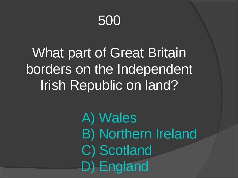 500 What part of Great Britain borders on the Independent Irish Republic on l...