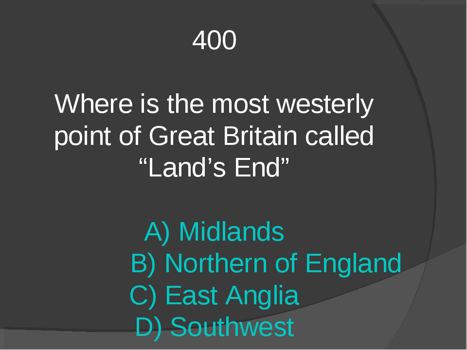 "400 Where is the most westerly point of Great Britain called ""Land's End"" A)..."