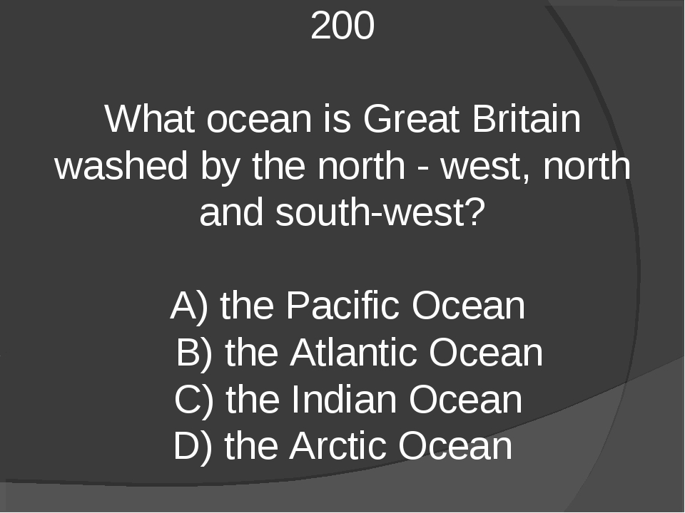 200 What ocean is Great Britain washed by the north - west, north and south-w...