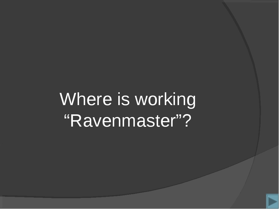 "Where is working ""Ravenmaster""?"