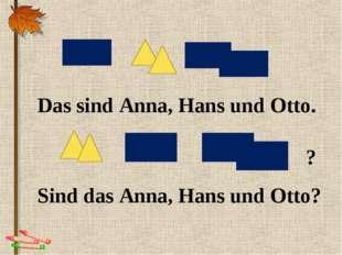Das sind Anna, Hans und Otto. Sind das Anna, Hans und Otto? ?