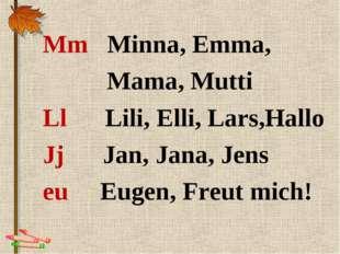 Mm Minna, Emma, Mama, Mutti Ll Lili, Elli, Lars,Hallo Jj Jan, Jana, Jens eu E