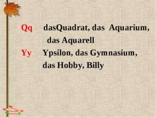 Qq dasQuadrat, das Aquarium, das Aquarell Yy Ypsilon, das Gymnasium, das Hob