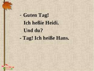 Guten Tag! Ich heßie Heidi. Und du? - Tag! Ich heiße Hans.
