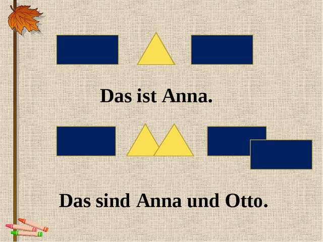 Das ist Anna. Das sind Anna und Otto.