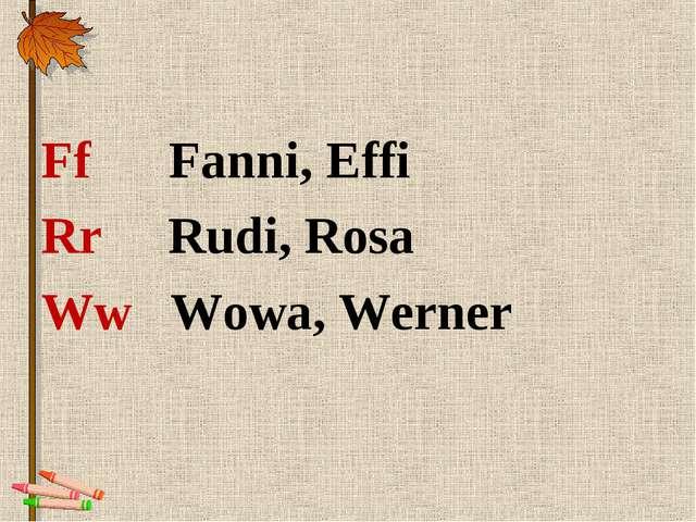 Ff Fanni, Effi Rr Rudi, Rosa Ww Wowa, Werner