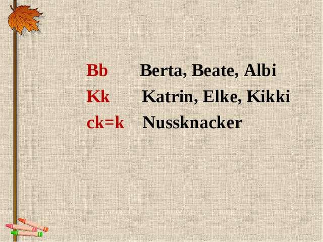 Bb Berta, Beate, Albi Kk Katrin, Elke, Kikki ck=k Nussknacker