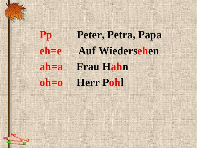 Pp Peter, Petra, Papa eh=e Auf Wiedersehen ah=a Frau Hahn oh=o Herr Pohl