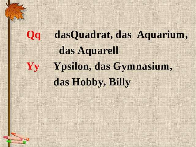 Qq dasQuadrat, das Aquarium, das Aquarell Yy Ypsilon, das Gymnasium, das Hob...