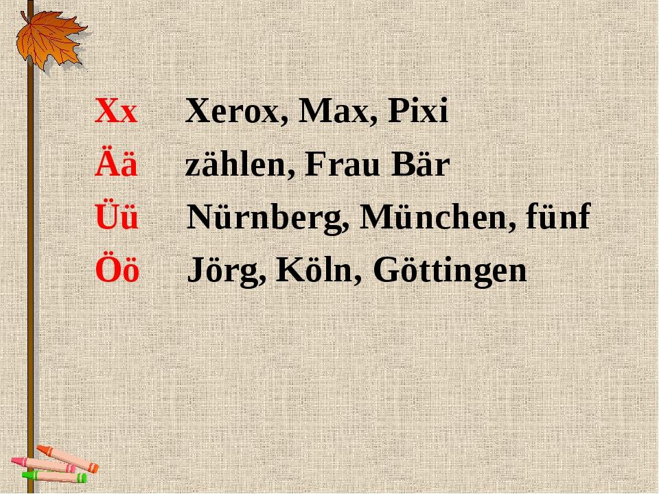 Xx Xerox, Max, Pixi Ää zählen, Frau Bär Üü Nürnberg, München, fünf Öö Jörg, K...