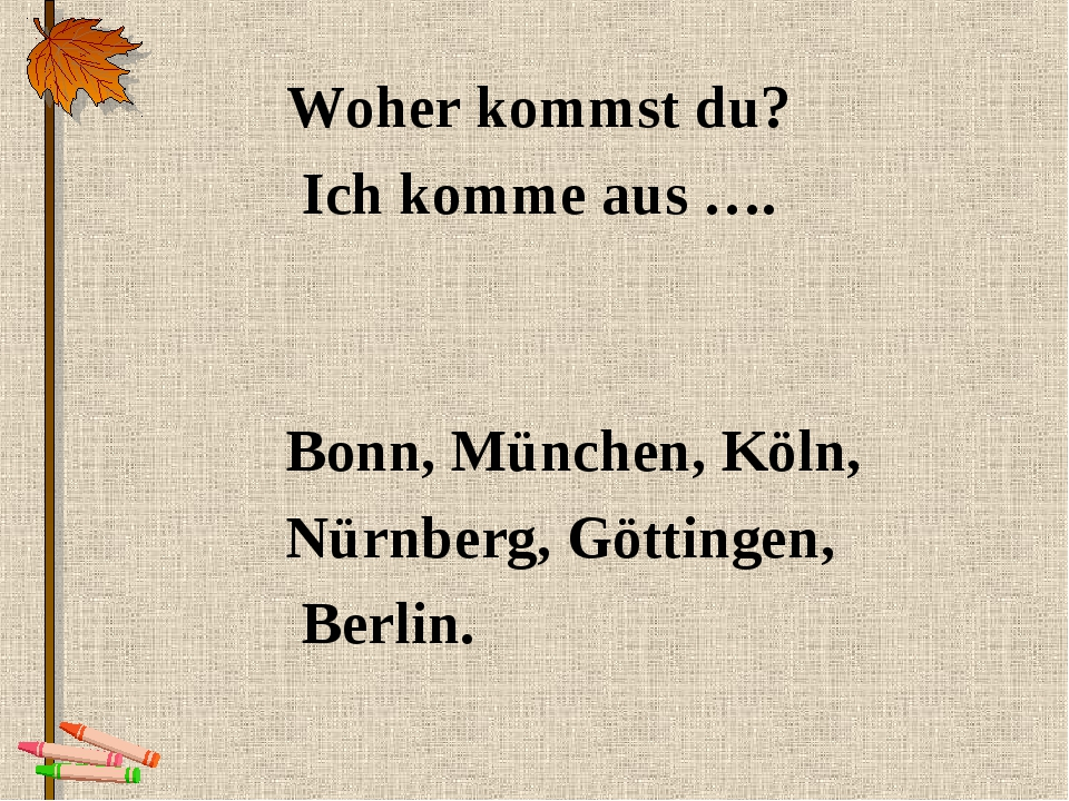 Woher kommst du? Ich komme aus …. Bonn, München, Köln, Nürnberg, Göttingen, B...