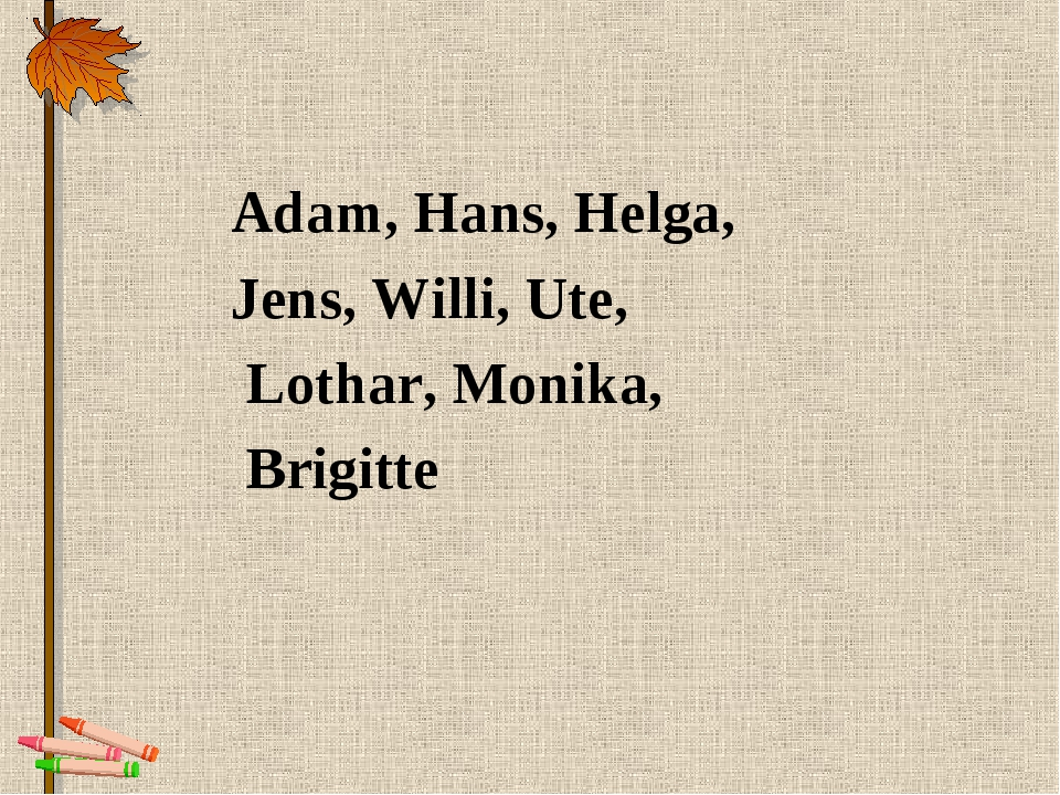 Adam, Hans, Helga, Jens, Willi, Ute, Lothar, Monika, Brigitte