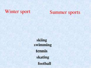 Winter sport Summer sports tennis swimming football skating skiing