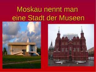 Moskau nennt man eine Stadt der Museen