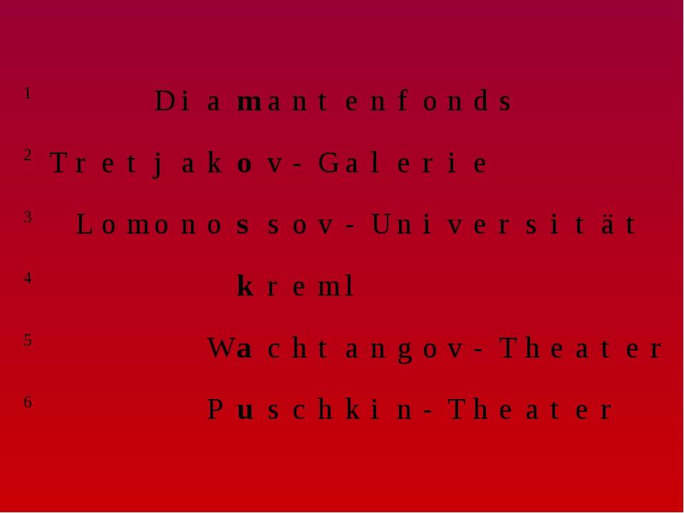 1Diamantenfonds 2Tretjakov-Galerie 3Lo...