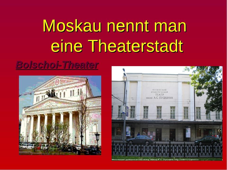 Moskau nennt man eine Theaterstadt Bolschoi-Theater
